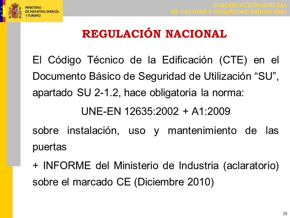 SUBDIRECCIÓN GENERAL DE CALIDAD Y SEGURIDAD INDUSTRIAL 26 REGULACIÓN NACIONAL El Código Técnico de la Edificación (CTE) en el Documento Básico de Segu