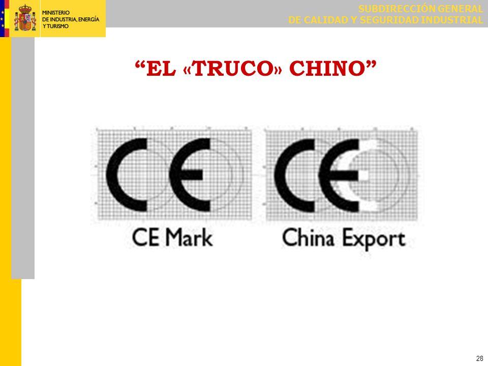 SUBDIRECCIÓN GENERAL DE CALIDAD Y SEGURIDAD INDUSTRIAL 28 EL «TRUCO» CHINO