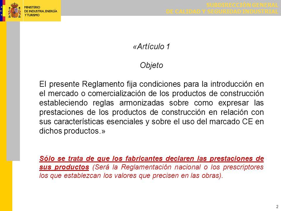 SUBDIRECCIÓN GENERAL DE CALIDAD Y SEGURIDAD INDUSTRIAL 2 «Artículo 1 Objeto El presente Reglamento fija condiciones para la introducción en el mercado
