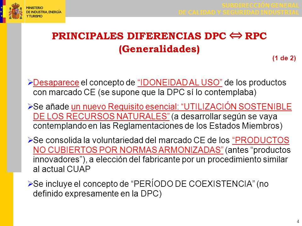 SUBDIRECCIÓN GENERAL DE CALIDAD Y SEGURIDAD INDUSTRIAL 4 PRINCIPALES DIFERENCIAS DPC RPC (Generalidades) Desaparece el concepto de IDONEIDAD AL USO de