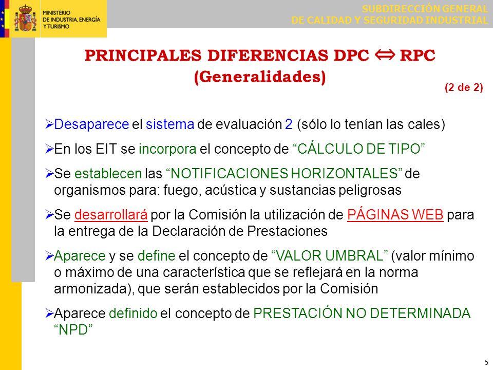 SUBDIRECCIÓN GENERAL DE CALIDAD Y SEGURIDAD INDUSTRIAL 5 PRINCIPALES DIFERENCIAS DPC RPC (Generalidades) Desaparece el sistema de evaluación 2 (sólo l