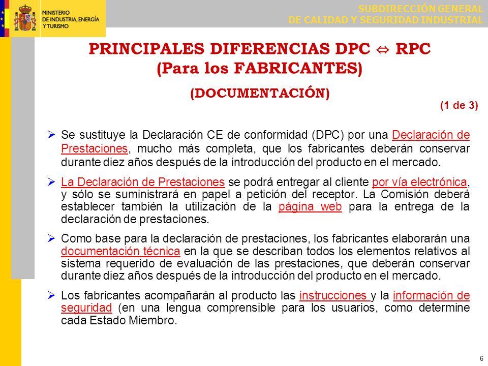 SUBDIRECCIÓN GENERAL DE CALIDAD Y SEGURIDAD INDUSTRIAL 6 PRINCIPALES DIFERENCIAS DPC RPC (Para los FABRICANTES) (DOCUMENTACIÓN) Se sustituye la Declar
