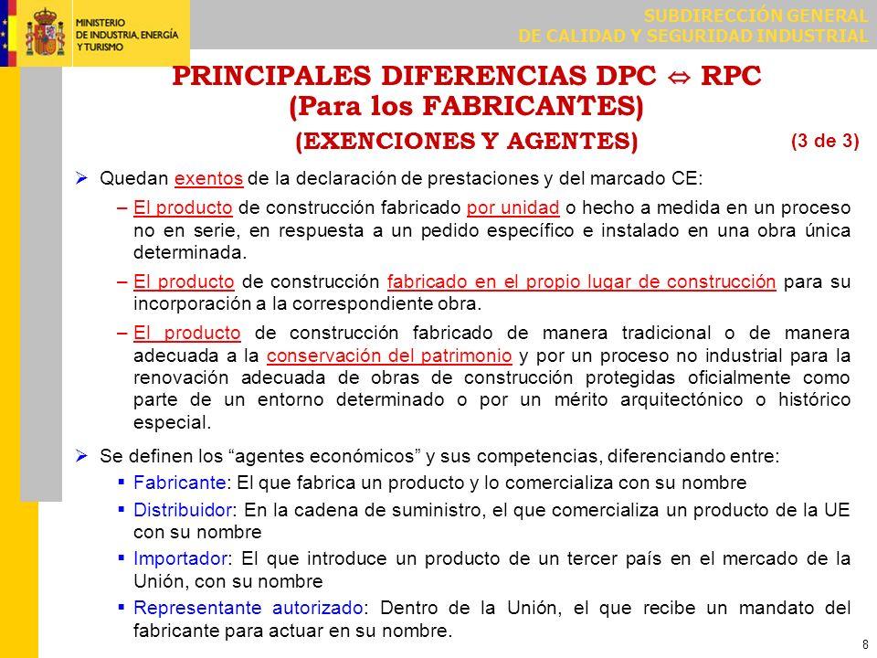 SUBDIRECCIÓN GENERAL DE CALIDAD Y SEGURIDAD INDUSTRIAL 8 PRINCIPALES DIFERENCIAS DPC RPC (Para los FABRICANTES) (EXENCIONES Y AGENTES) Quedan exentos