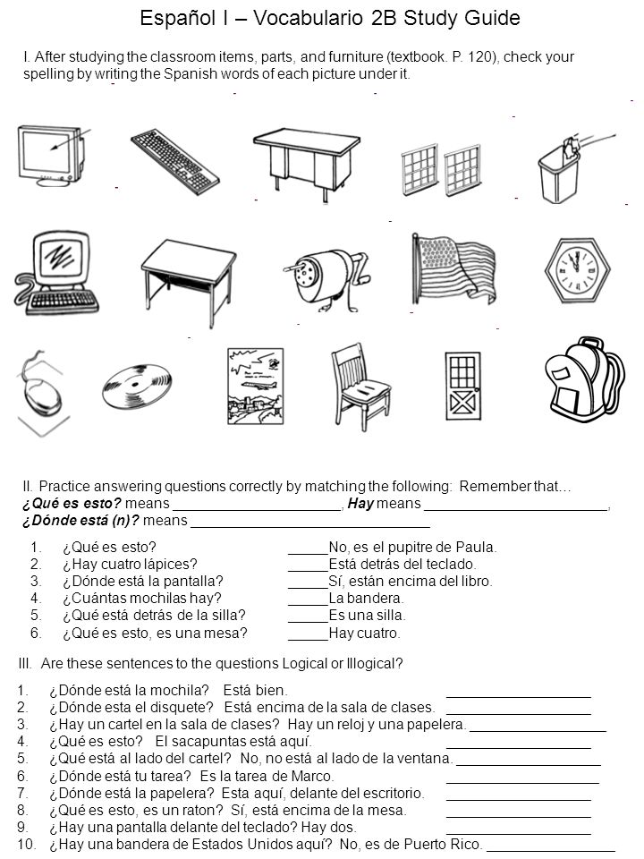 I. After studying the classroom items, parts, and furniture (textbook. P. 120), check your spelling by writing the Spanish words of each picture under