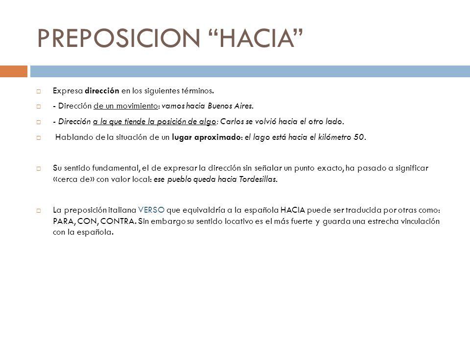 PREPOSICION HACIA Expresa dirección en los siguientes términos. - Dirección de un movimiento: vamos hacia Buenos Aires. - Dirección a la que tiende la