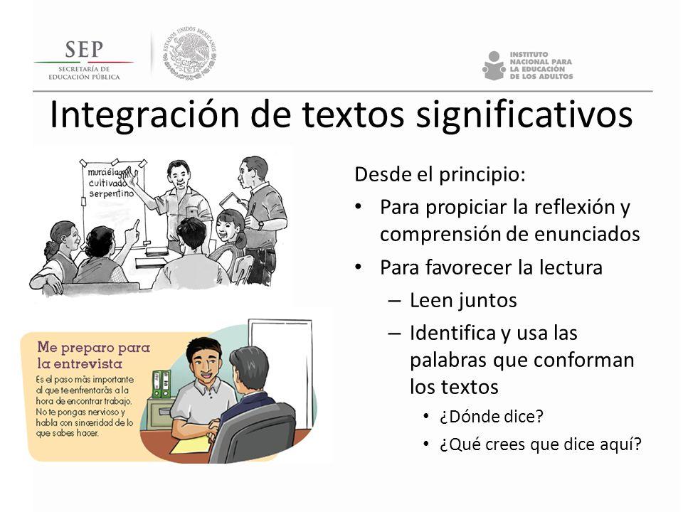 Integración de textos significativos Desde el principio: Para propiciar la reflexión y comprensión de enunciados Para favorecer la lectura – Leen junt