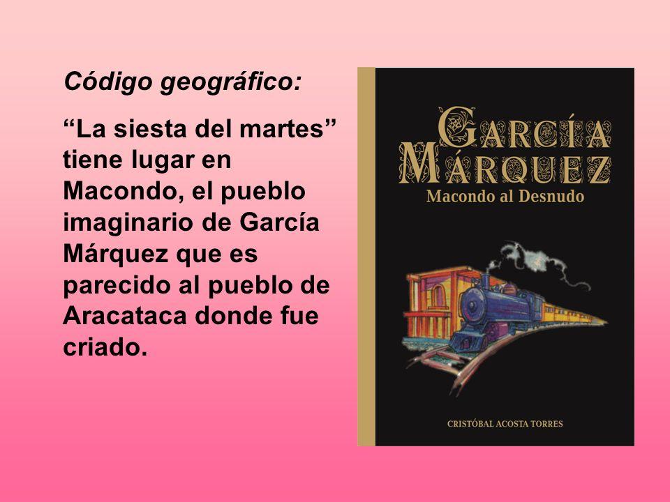 Código geográfico: La siesta del martes tiene lugar en Macondo, el pueblo imaginario de García Márquez que es parecido al pueblo de Aracataca donde fu