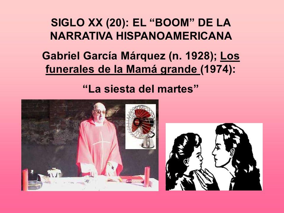 SIGLO XX (20): EL BOOM DE LA NARRATIVA HISPANOAMERICANA Gabriel García Márquez (n. 1928); Los funerales de la Mamá grande (1974): La siesta del martes