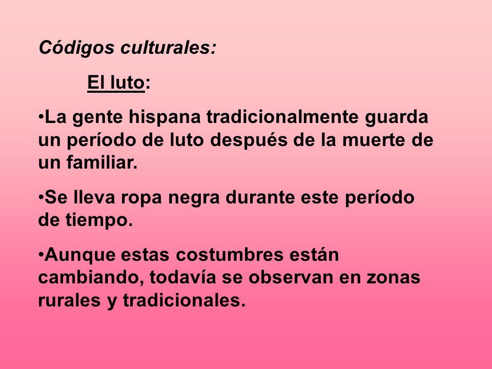Códigos culturales: El luto: La gente hispana tradicionalmente guarda un período de luto después de la muerte de un familiar. Se lleva ropa negra dura