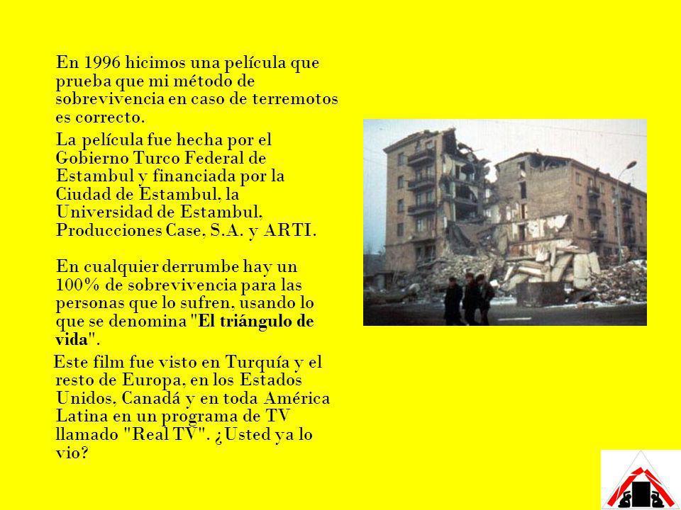 En 1996 hicimos una película que prueba que mi método de sobrevivencia en caso de terremotos es correcto. La película fue hecha por el Gobierno Turco