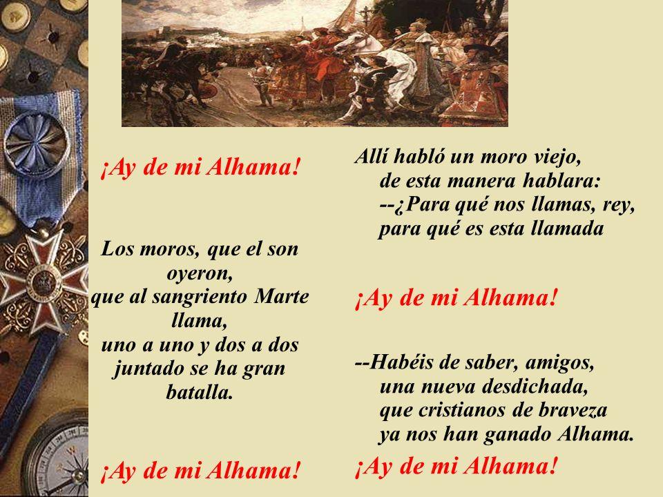 Descabalga de una mula y en un caballo cabalga, por el Zacatín arriba subido se había al Alhambra. ¡Ay de mi Alhama! Como en el Alhambra estuvo al mis