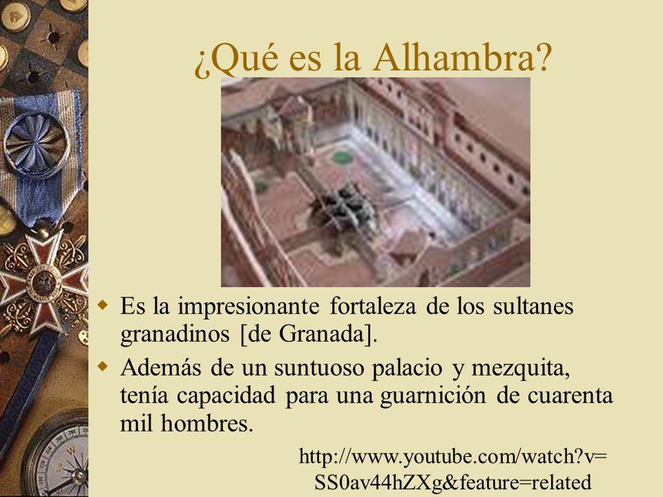 ¿Qué es la Alhambra.Es la impresionante fortaleza de los sultanes granadinos [de Granada].