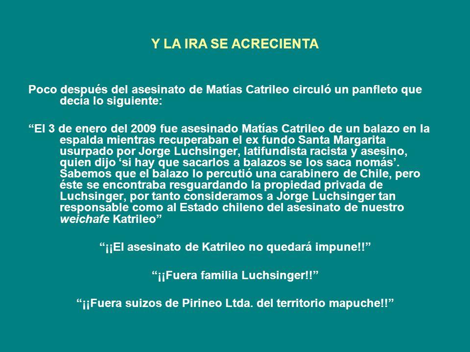 Y LA IRA SE ACRECIENTA Poco después del asesinato de Matías Catrileo circuló un panfleto que decía lo siguiente: El 3 de enero del 2009 fue asesinado