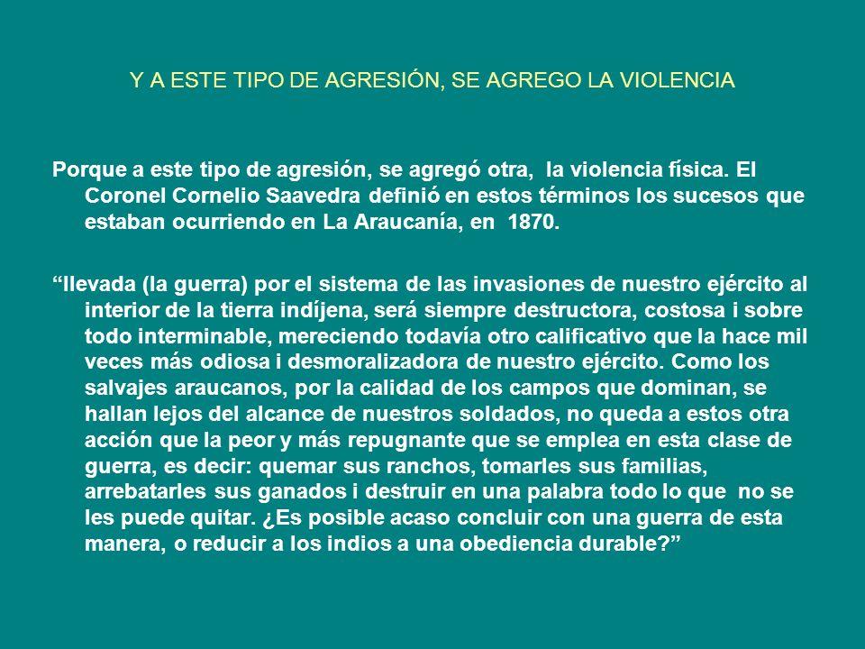 Y A ESTE TIPO DE AGRESIÓN, SE AGREGO LA VIOLENCIA Porque a este tipo de agresión, se agregó otra, la violencia física. El Coronel Cornelio Saavedra de