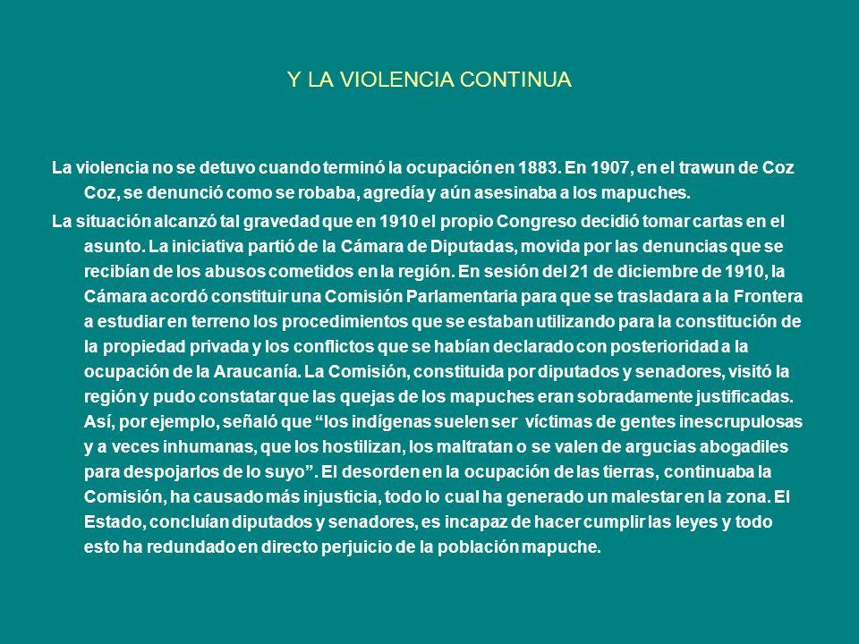 Y LA VIOLENCIA CONTINUA La violencia no se detuvo cuando terminó la ocupación en 1883. En 1907, en el trawun de Coz Coz, se denunció como se robaba, a