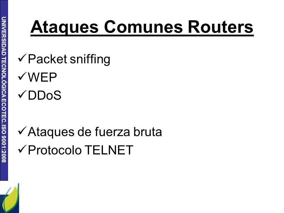 UNIVERSIDAD TECNOLÓGICA ECOTEC. ISO 9001:2008 Ataques Comunes Routers Packet sniffing WEP DDoS Ataques de fuerza bruta Protocolo TELNET