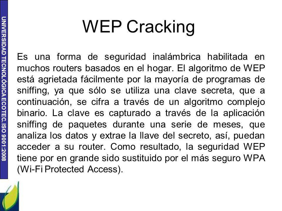 UNIVERSIDAD TECNOLÓGICA ECOTEC. ISO 9001:2008 WEP Cracking Es una forma de seguridad inalámbrica habilitada en muchos routers basados en el hogar. El