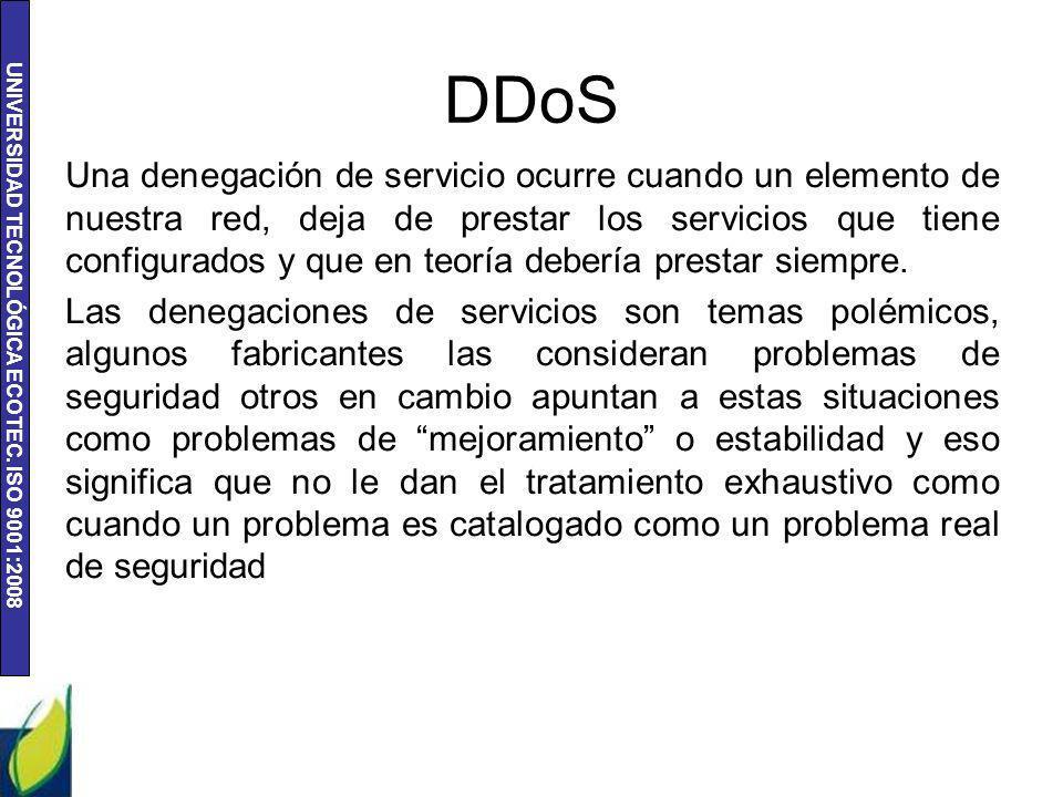 UNIVERSIDAD TECNOLÓGICA ECOTEC. ISO 9001:2008 DDoS Una denegación de servicio ocurre cuando un elemento de nuestra red, deja de prestar los servicios