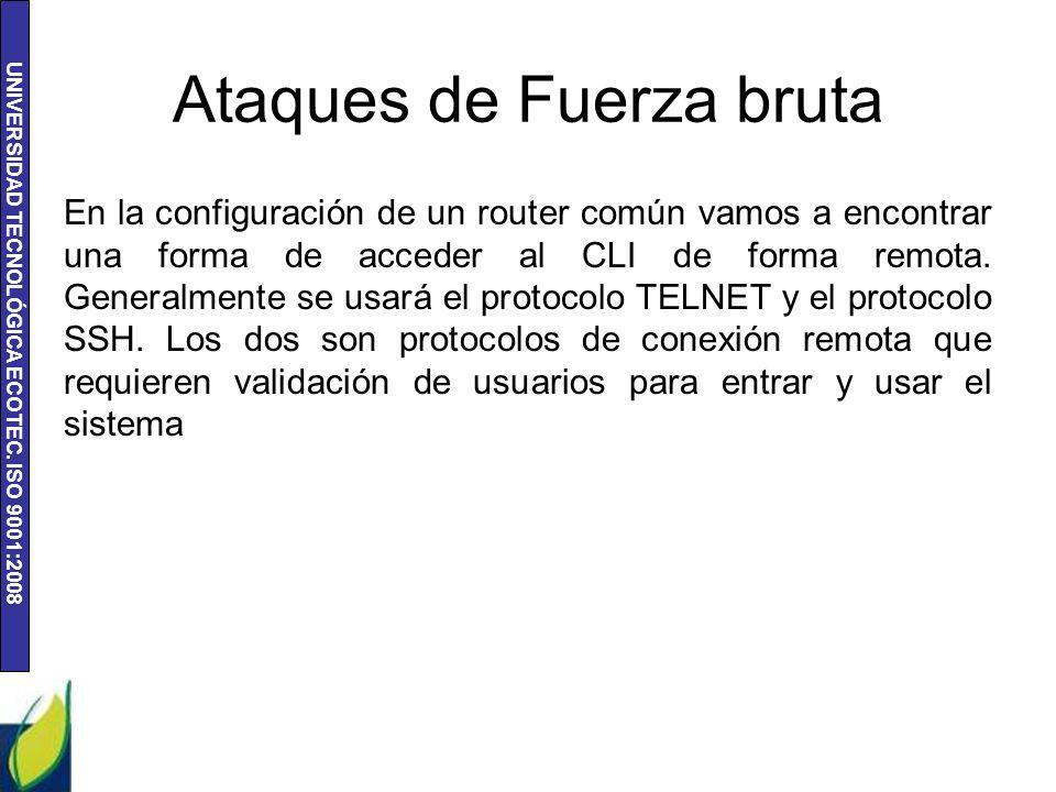 UNIVERSIDAD TECNOLÓGICA ECOTEC. ISO 9001:2008 Ataques de Fuerza bruta En la configuración de un router común vamos a encontrar una forma de acceder al