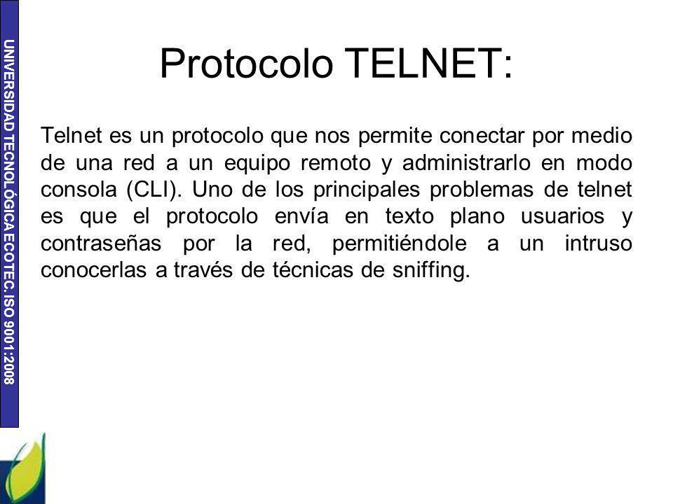 UNIVERSIDAD TECNOLÓGICA ECOTEC. ISO 9001:2008 Protocolo TELNET: Telnet es un protocolo que nos permite conectar por medio de una red a un equipo remot