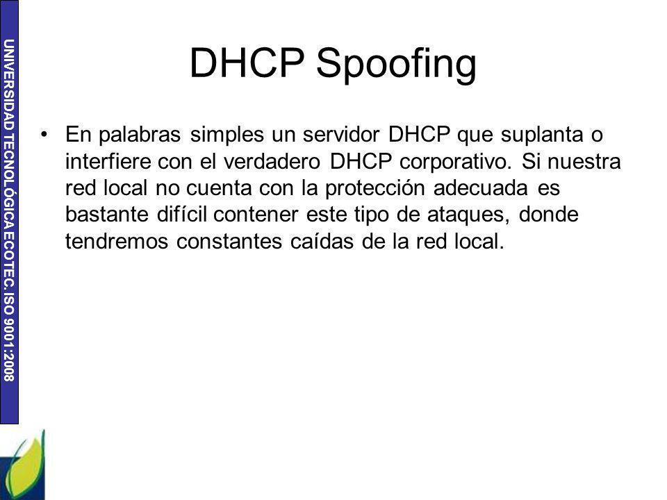 UNIVERSIDAD TECNOLÓGICA ECOTEC. ISO 9001:2008 DHCP Spoofing En palabras simples un servidor DHCP que suplanta o interfiere con el verdadero DHCP corpo