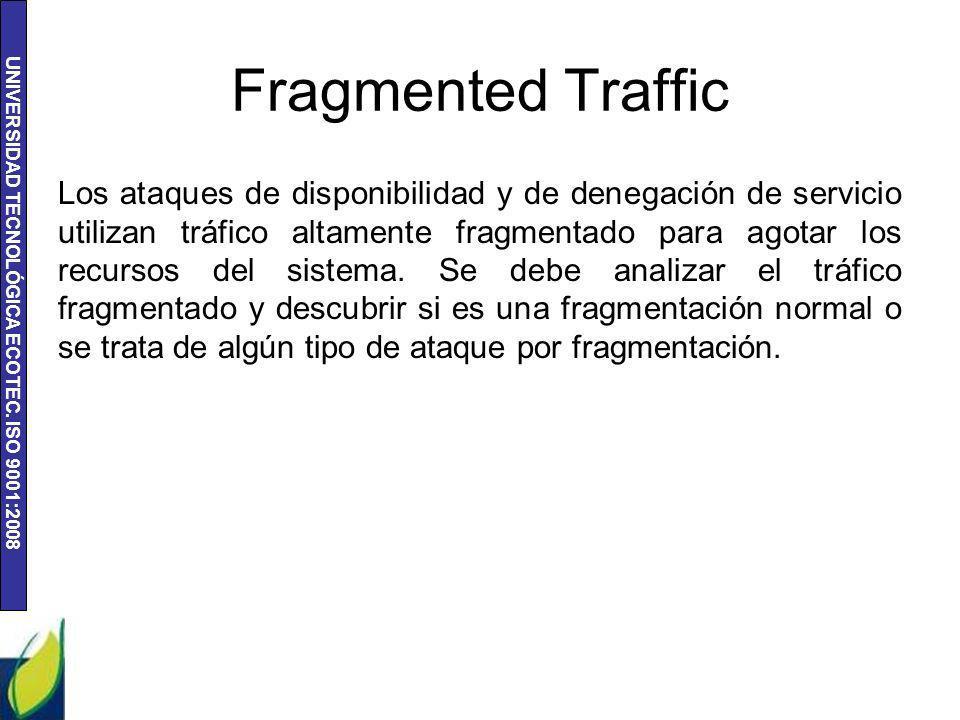 UNIVERSIDAD TECNOLÓGICA ECOTEC. ISO 9001:2008 Fragmented Traffic Los ataques de disponibilidad y de denegación de servicio utilizan tráfico altamente