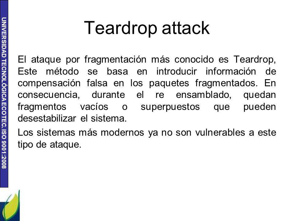 UNIVERSIDAD TECNOLÓGICA ECOTEC. ISO 9001:2008 Teardrop attack El ataque por fragmentación más conocido es Teardrop, Este método se basa en introducir