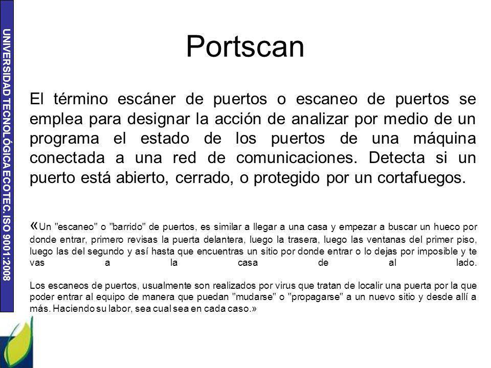 UNIVERSIDAD TECNOLÓGICA ECOTEC. ISO 9001:2008 Portscan El término escáner de puertos o escaneo de puertos se emplea para designar la acción de analiza