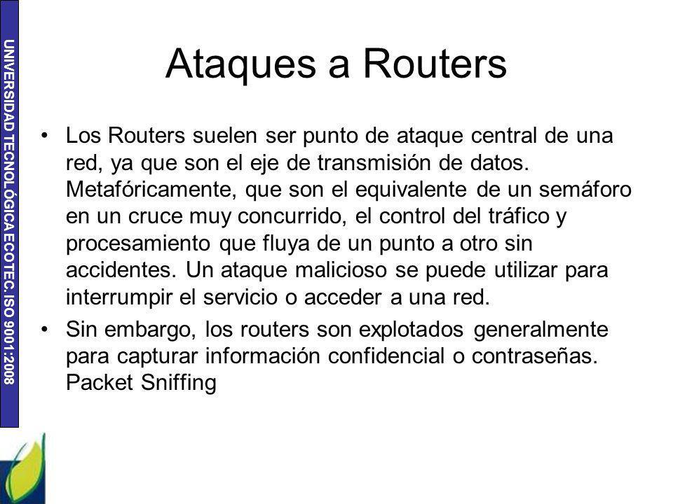 UNIVERSIDAD TECNOLÓGICA ECOTEC. ISO 9001:2008 Ataques a Routers Los Routers suelen ser punto de ataque central de una red, ya que son el eje de transm