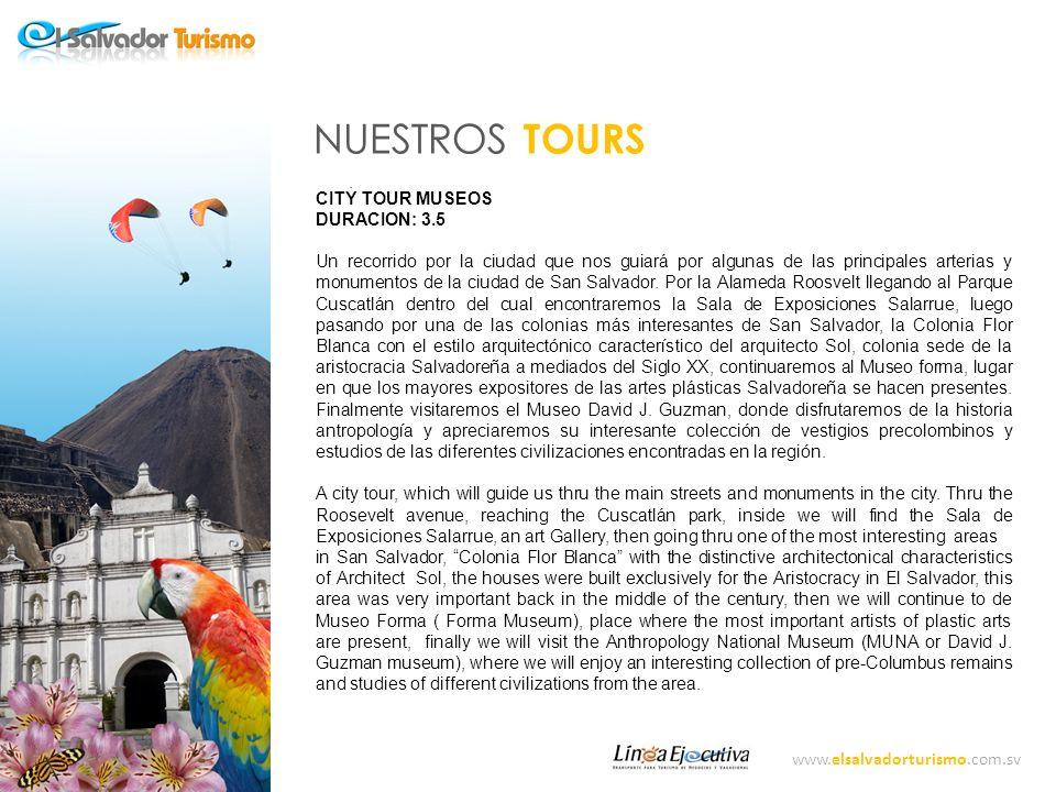 www.elsalvadorturismo.com.sv NUESTROS TOURS CITY TOUR MONUMENTAL DURACION: 3.5 HR Recorriendo las principales avenidas de la ciudad, haremos una visita a la Historia de El Salvador, relatada por los diferentes monumentos dispersos a lo largo de la capital.