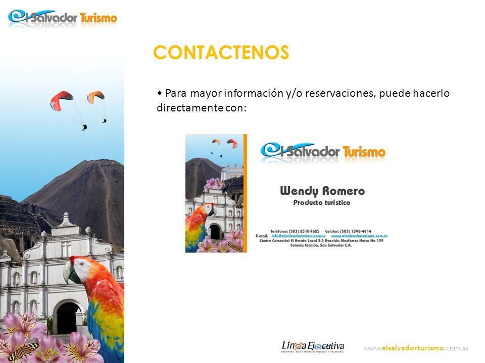 www.elsalvadorturismo.com.sv CONTACTENOS Para mayor información y/o reservaciones, puede hacerlo directamente con:
