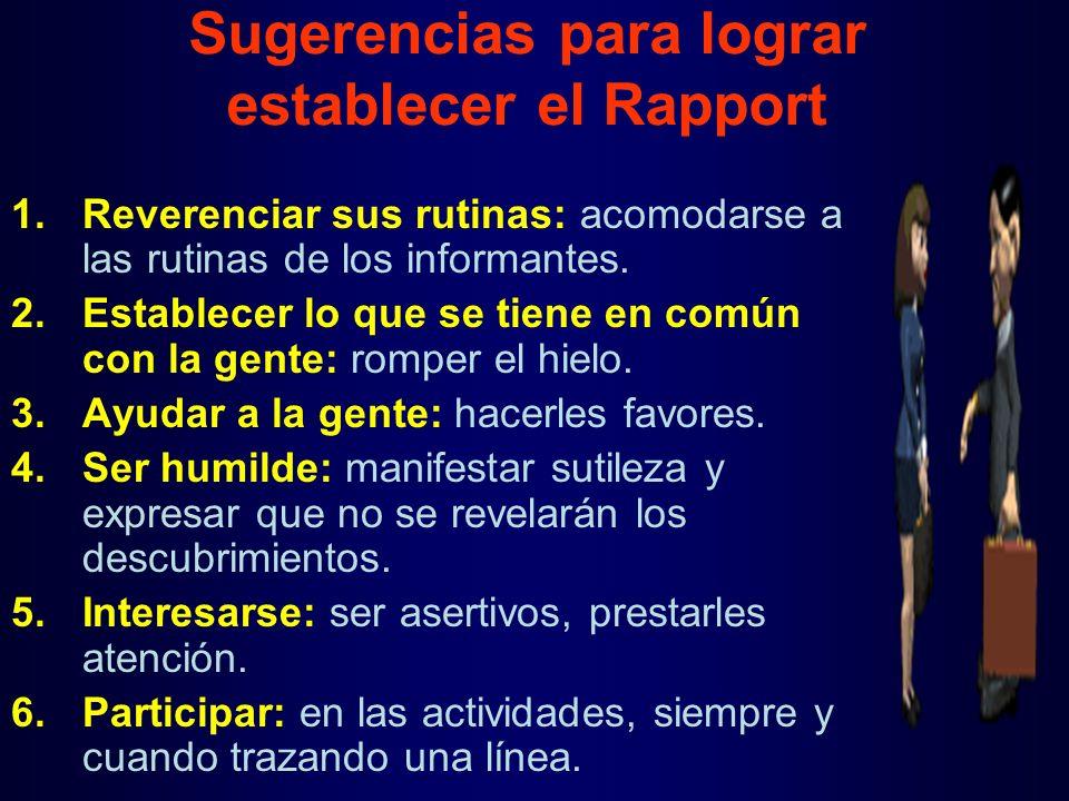Sugerencias para lograr establecer el Rapport 1.Reverenciar sus rutinas: acomodarse a las rutinas de los informantes.