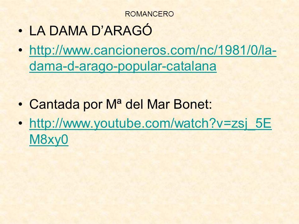 ROMANCERO LA DAMA DARAGÓ http://www.cancioneros.com/nc/1981/0/la- dama-d-arago-popular-catalanahttp://www.cancioneros.com/nc/1981/0/la- dama-d-arago-popular-catalana Cantada por Mª del Mar Bonet: http://www.youtube.com/watch?v=zsj_5E M8xy0http://www.youtube.com/watch?v=zsj_5E M8xy0