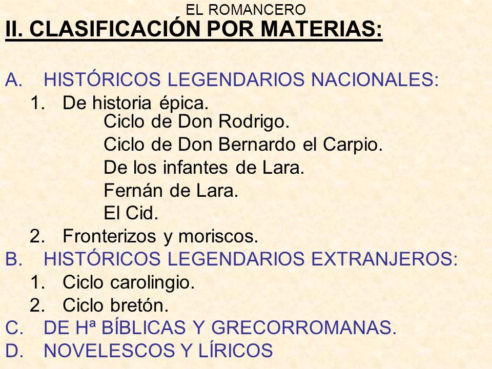 EL ROMANCERO II. CLASIFICACIÓN POR MATERIAS: A.HISTÓRICOS LEGENDARIOS NACIONALES: 1.De historia épica. Ciclo de Don Rodrigo. Ciclo de Don Bernardo el