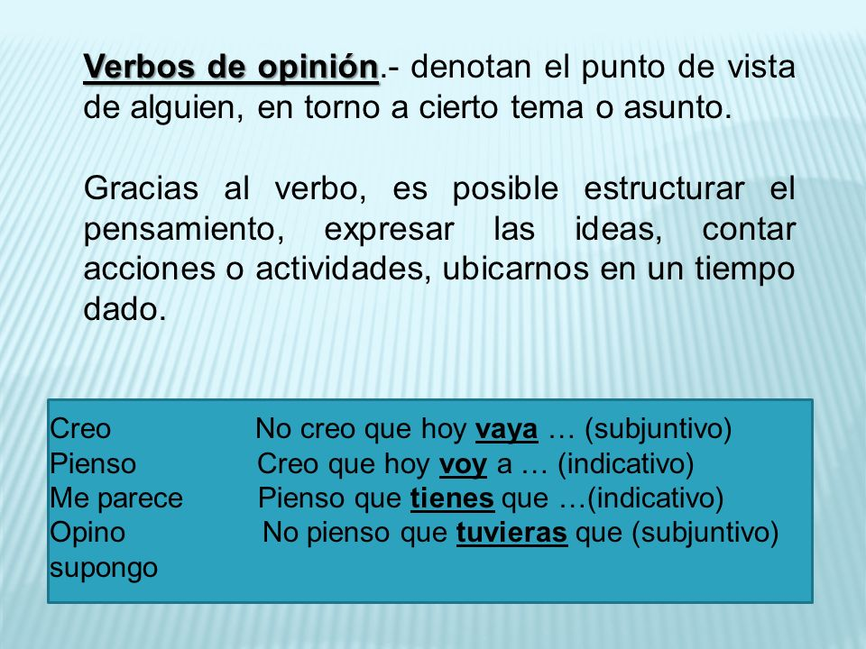 Verbos de opinión Verbos de opinión.- denotan el punto de vista de alguien, en torno a cierto tema o asunto.