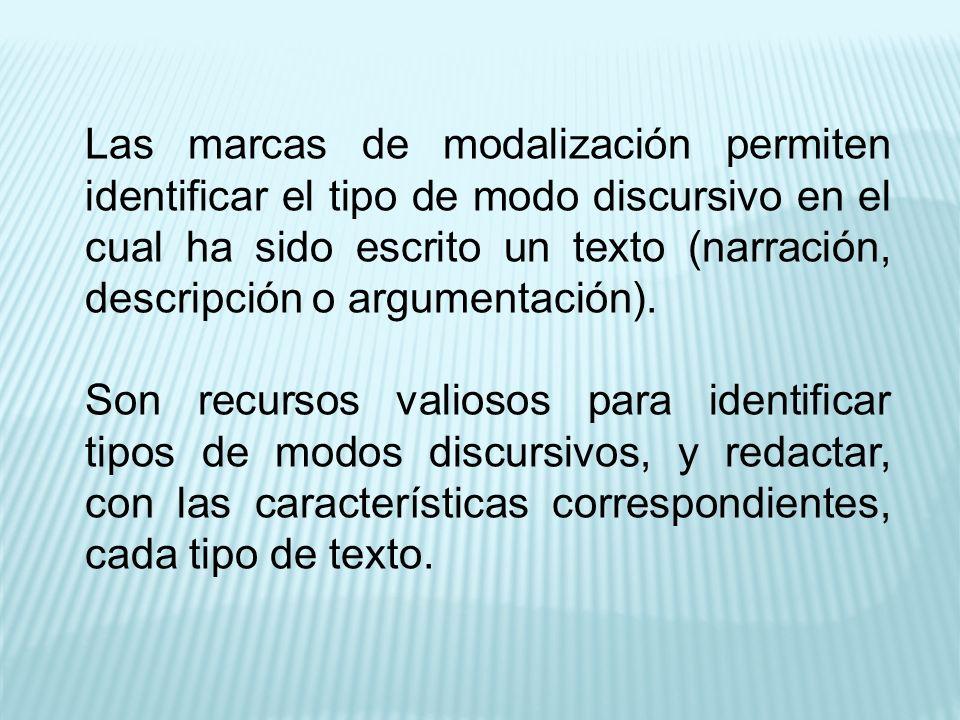 Las marcas de modalización permiten identificar el tipo de modo discursivo en el cual ha sido escrito un texto (narración, descripción o argumentación).