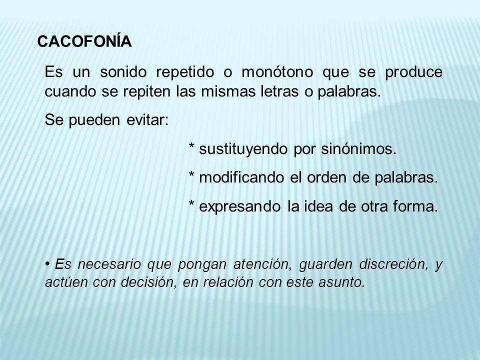 CACOFONÍA Es un sonido repetido o monótono que se produce cuando se repiten las mismas letras o palabras.