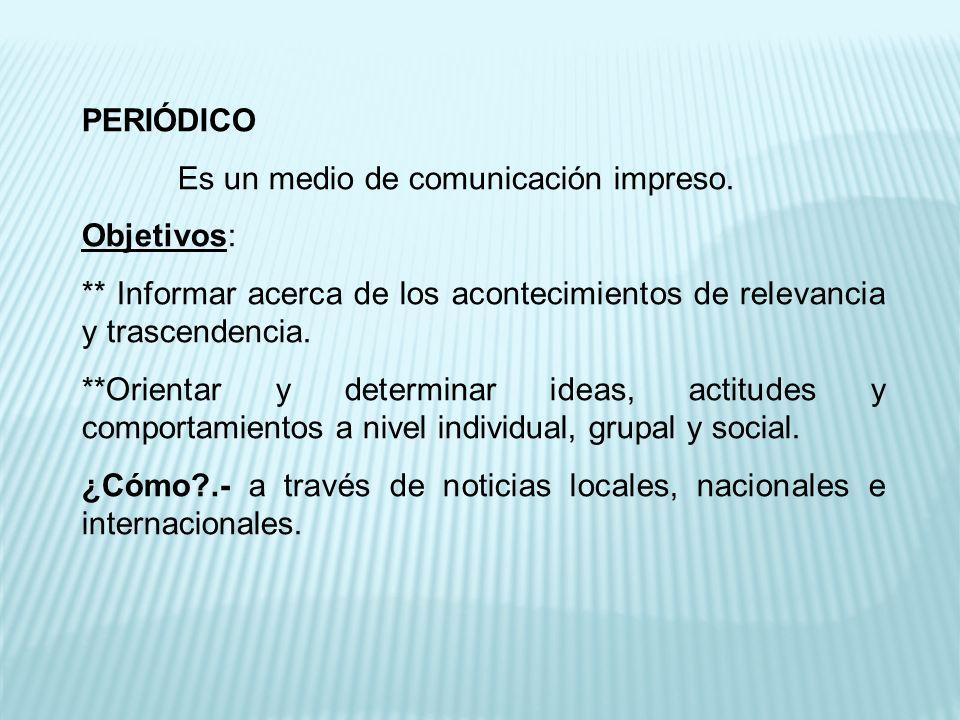 PERIÓDICO Es un medio de comunicación impreso.