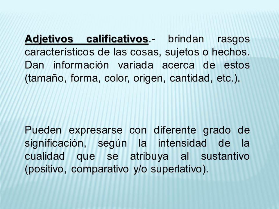 Adjetivos calificativos Adjetivos calificativos.- brindan rasgos característicos de las cosas, sujetos o hechos.