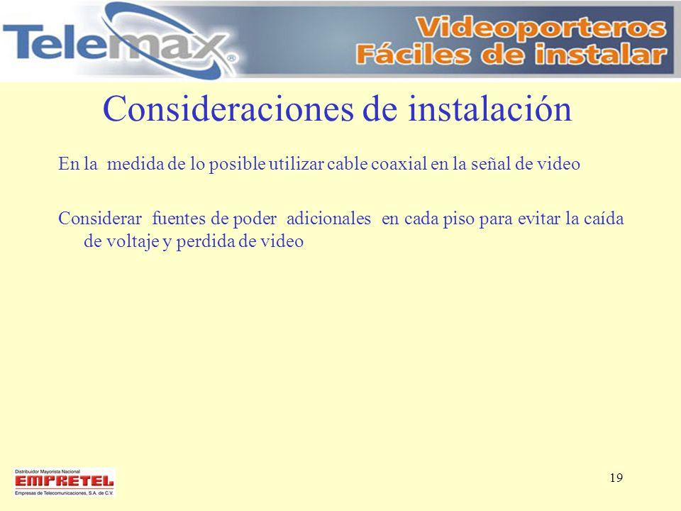 Consideraciones de instalación En la medida de lo posible utilizar cable coaxial en la señal de video Considerar fuentes de poder adicionales en cada