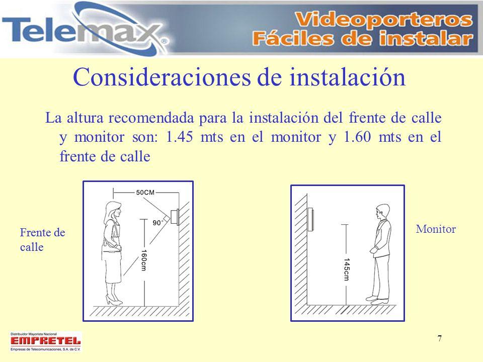 Consideraciones de instalación La altura recomendada para la instalación del frente de calle y monitor son: 1.45 mts en el monitor y 1.60 mts en el fr