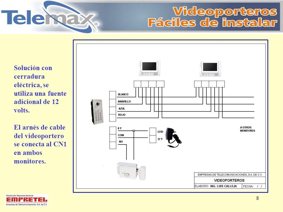 8 Solución con cerradura eléctrica, se utiliza una fuente adicional de 12 volts. El arnés de cable del videoportero se conecta al CN1 en ambos monitor