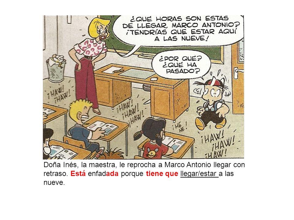 Doña Inés, la maestra, le reprocha a Marco Antonio llegar con retraso.
