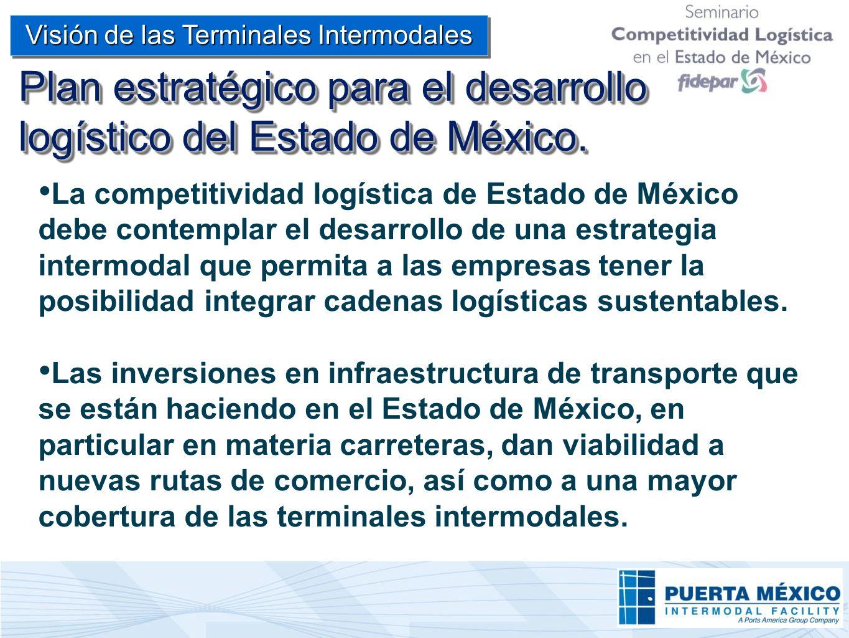 Plan estratégico para el desarrollo logístico del Estado de México. La competitividad logística de Estado de México debe contemplar el desarrollo de u
