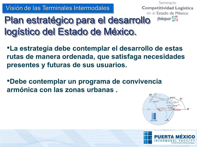 Plan estratégico para el desarrollo logístico del Estado de México. La estrategia debe contemplar el desarrollo de estas rutas de manera ordenada, que