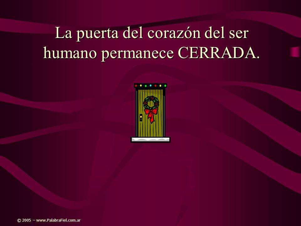 La puerta del corazón del ser humano permanece CERRADA. © 2005 – www.PalabraFiel.com.ar