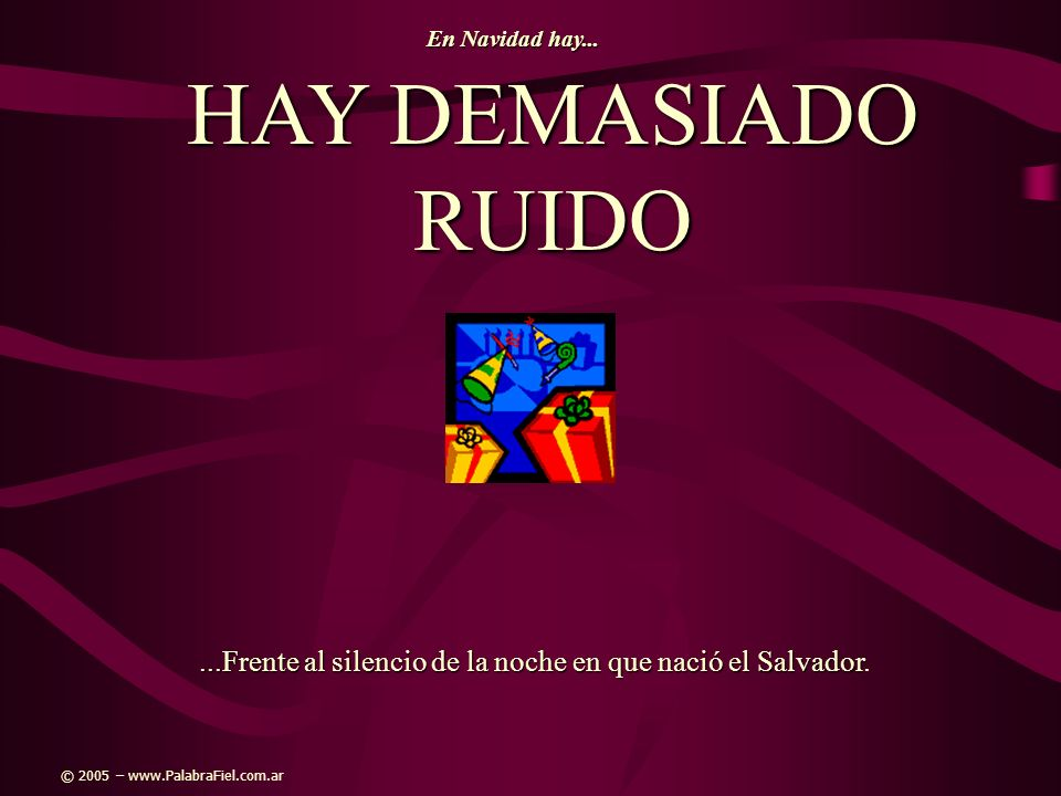 HAY DEMASIADO RUIDO...Frente al silencio de la noche en que nació el Salvador...Frente al silencio de la noche en que nació el Salvador. En Navidad ha