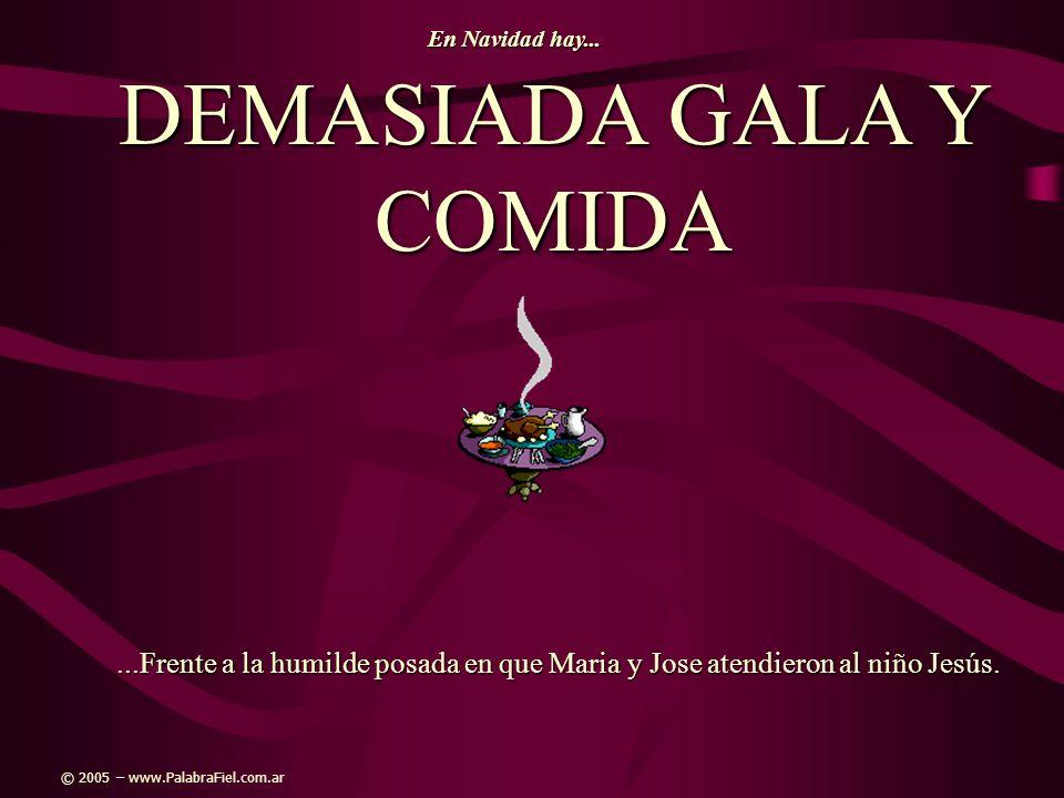 DEMASIADA GALA Y COMIDA...Frente a la humilde posada en que Maria y Jose atendieron al niño Jesús. En Navidad hay... © 2005 – www.PalabraFiel.com.ar