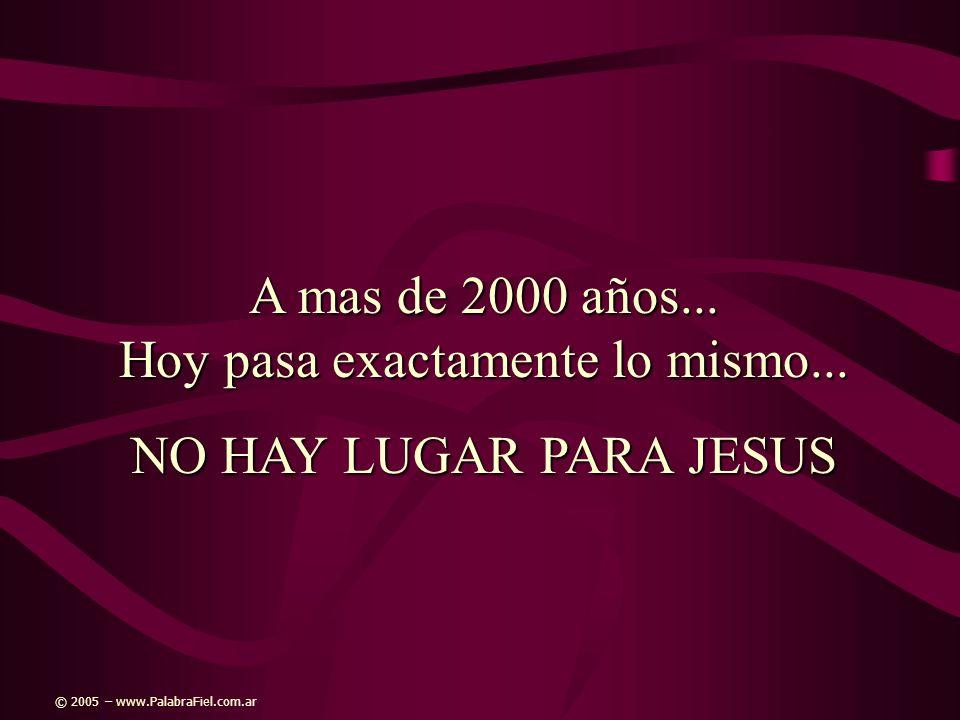 A mas de 2000 años... Hoy pasa exactamente lo mismo... NO HAY LUGAR PARA JESUS © 2005 – www.PalabraFiel.com.ar