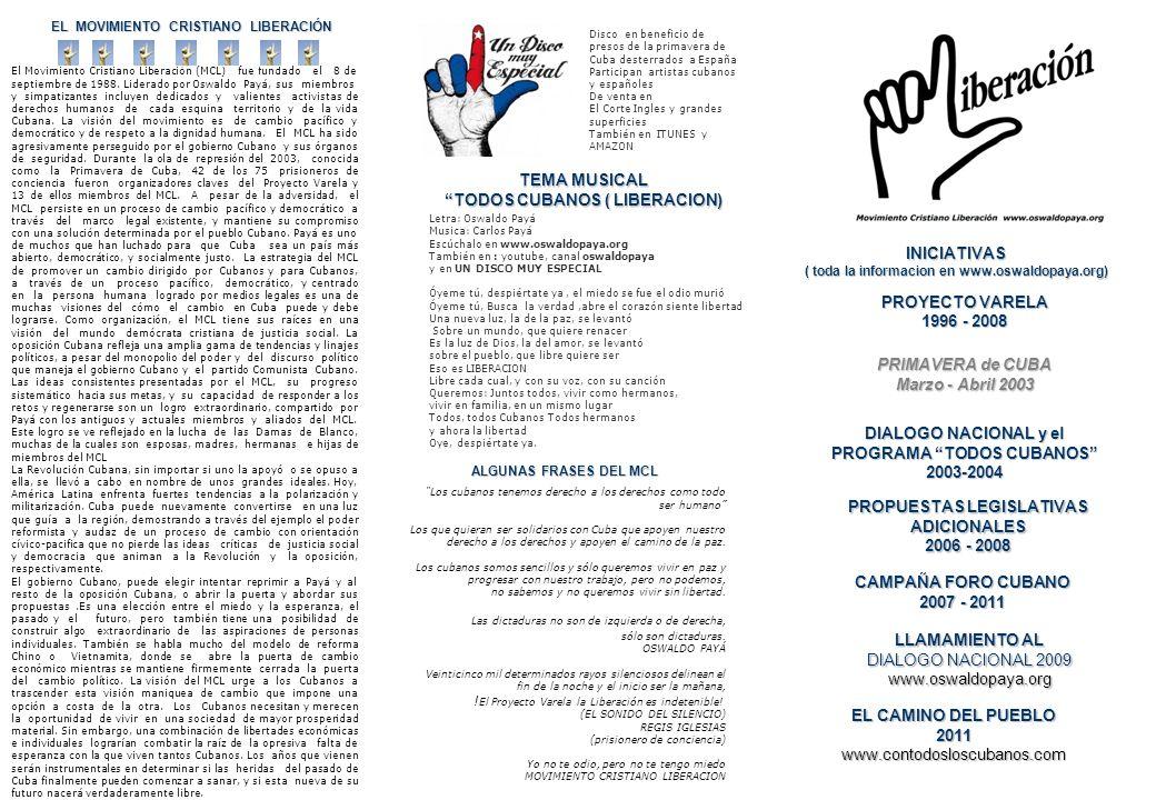 EL MOVIMIENTO CRISTIANO LIBERACIÓN El Movimiento Cristiano Liberación (MCL) fue fundado el 8 de septiembre de 1988. Liderado por Oswaldo Payá, sus mie
